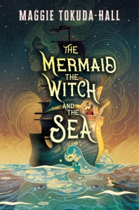 The Mermaid, the Witch, and the Sea by Maggie Tokuda-Hall book cover